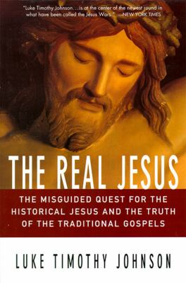 The Real Jesus: The Misguided Quest for the Historical Jesus and the Truth of the Traditional Go 9780060641665
