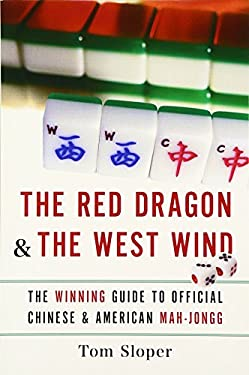 The Red Dragon & the West Wind: The Winning Guide to Official Chinese & American Mah-Jongg 9780061233944