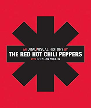 The Red Hot Chili Peppers: An Oral/Visual History 9780061351914