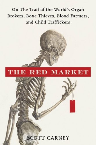 The Red Market: On the Trail of the World's Organ Brokers, Bone Thieves, Blood Farmers, and Child Traffickers 9780061936463