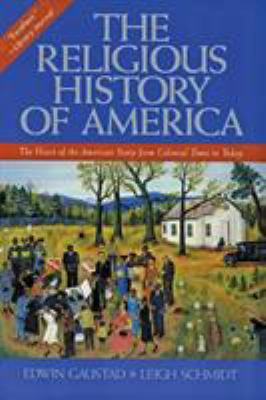 The Religious History of America: The Heart of the American Story from Colonial Times to Today 9780060630560