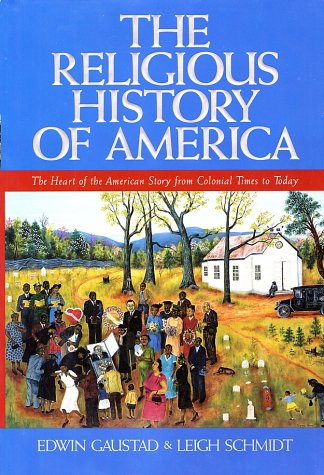 The Religious History of America: The Heart of the American Story from Colonial Times to Today 9780060630577