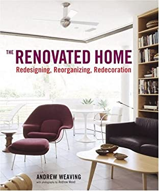 The Renovated Home: Redesigning, Reorganizing, Redecorating