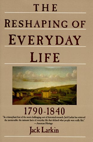 The Reshaping of Everyday Life: 1790-1840