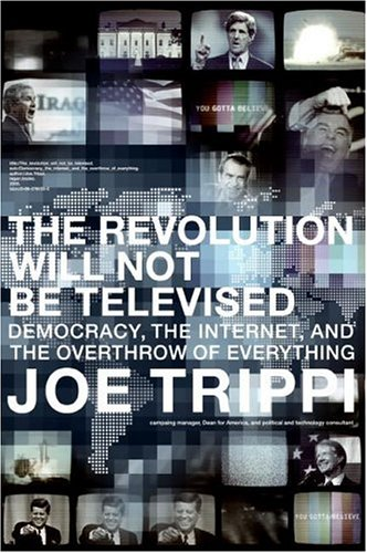 The Revolution Will Not Be Televised: Democracy, the Internet, and the Overthrow of Everything 9780060779597