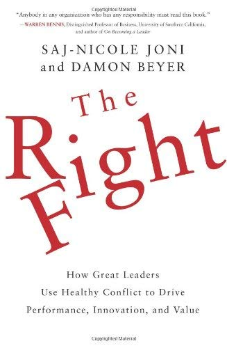 The Right Fight: How Great Leaders Use Healthy Conflict to Drive Performance, Innovation, and Value