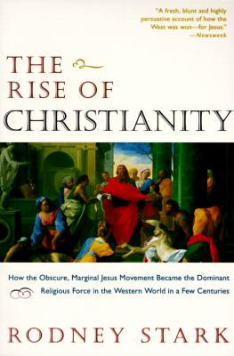 The Rise of Christianity: How the Obscure, Marginal Jesus Movement Became the Dominant Relgious Force..... 9780060677015