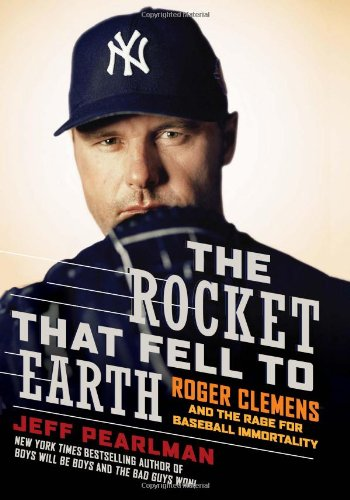 The Rocket That Fell to Earth: Roger Clemens and the Rage for Baseball Immortality 9780061724756