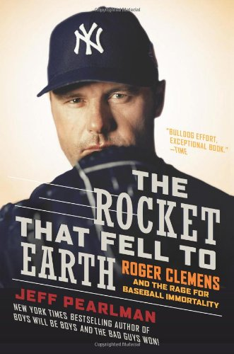 The Rocket That Fell to Earth: Roger Clemens and the Rage for Baseball Immortality 9780061724824
