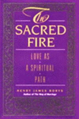 The Sacred Fire: Love as a Spiritual Path
