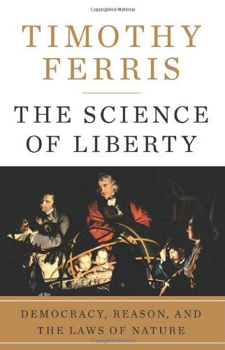 The Science of Liberty: Democracy, Reason, and the Laws of Nature 9780060781507