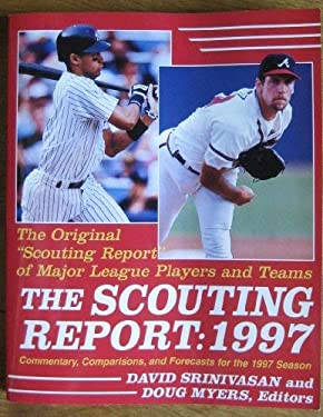 """The Scouting Report: 1997: The Original """"Scouting Report"""" of Major League Players and Teams; Commentary, Comparisons, and Forecasts for the 1997."""