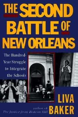 The Second Battle of New Orleans: The Hundred-Year Struggle to Integrate the Schools