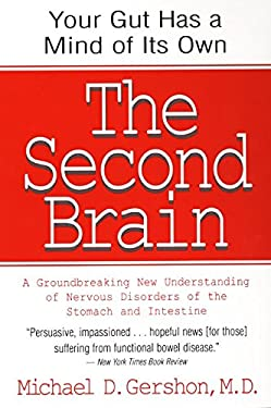 The Second Brain: The Scientific Basis of Gut Instinct & a Groundbreaking New Understanding of Nervous Disorders of the Stomach & Intest 9780060930721