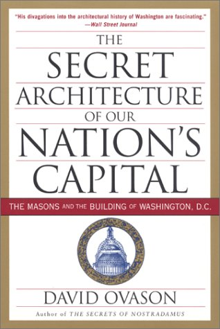 The Secret Architecture of Our Nation's Capital: The Masons and the Building of Washington, D.C. 9780060953683