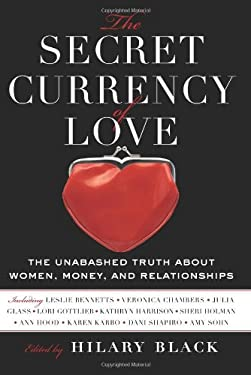 The Secret Currency of Love: The Unabashed Truth about Women, Money, and Relationships 9780061560965