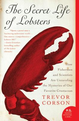 The Secret Life of Lobsters: How Fishermen and Scientists Are Unraveling the Mysteries of Our Favorite Crustacean 9780060555597