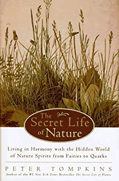 The Secret Life of Nature: Living in Harmony with the Hidden World of Nature Spirits from Fairies to Quarks 9780062508478