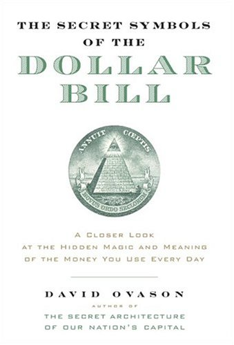 The Secret Symbols of the Dollar Bill: A Closer Look at the Hidden Magic and Meaning of the Money You Use Every Day 9780060530457