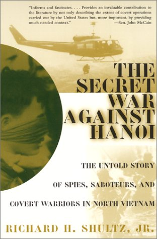 The Secret War Against Hanoi: The Untold Story of Spies, Saboteurs, and Covert Warriors in North Vietnam 9780060932534
