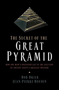 The Secret of the Great Pyramid: How One Man's Obsession Led to the Solution of Ancient Egypt's Greatest Mystery 9780061655524