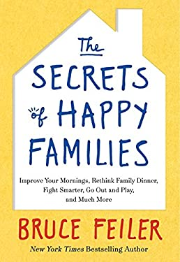 The Secrets of Happy Families: Surprising New Ideas to Bring More Togetherness, Less Chaos, and Greater Joy 9780061778735