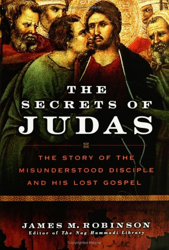 The Secrets of Judas: The Story of the Misunderstood Disciple and His Lost Gospel