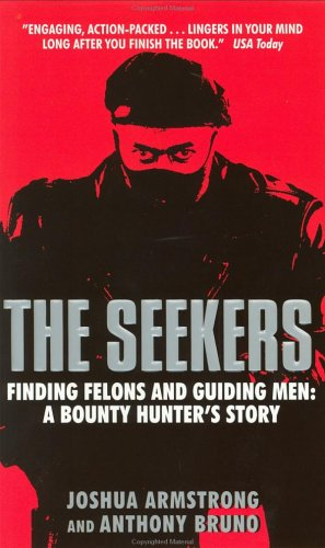 The Seekers: Finding Felons and Guiding Men: A Bounty Hunter's Story