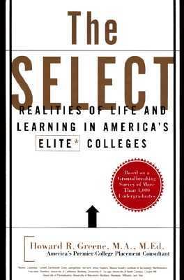 The Select: Realities of Life and Learning in America's Elite Colleges, Based on a Groundbreaking Survey of More Than 4,000 Underg