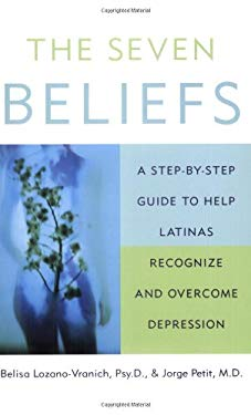 The Seven Beliefs: A Step-By-Step Guide to Help Latinas Recognize and Overcome Depression