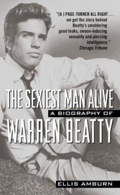 The Sexiest Man Alive: A Biography of Warren Beatty