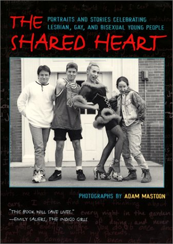 The Shared Heart: Portraits and Stories Celebrating Lesbian, Gay, and Bisexual Young People 9780060295561