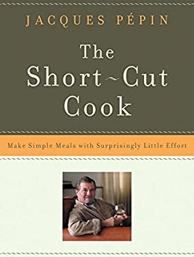The Short-Cut Cook: Make Simple Meals with Surprisingly Little Effort