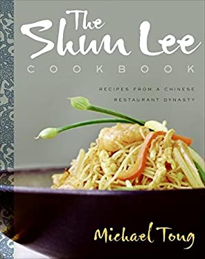 The Shun Lee Cookbook: Recipes from a Chinese Restaurant Dynasty
