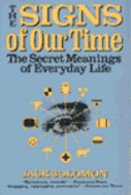 The Signs of Our Time: The Secret Meanings of Everyday Life