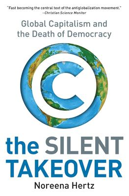 The Silent Takeover: Global Capitalism and the Death of Democracy 9780060559731
