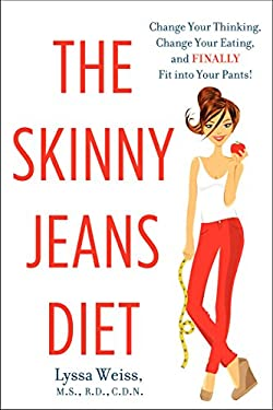 The Skinny Jeans Diet: Change Your Thinking, Change Your Eating, and Finally Fit Into Your Pants! 9780062135605