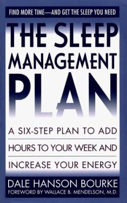 The Sleep Management Plan: A Six-Step Plan to Add Hours to Your Week and Increase Your Energy