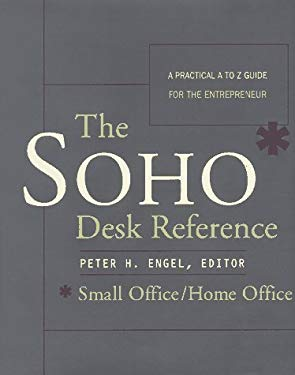 The Soho* Desk Reference: A Practical A to Z Guide for Entrepreneur