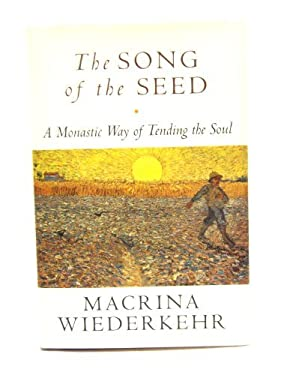 The Song of the Seed: A Monastic Way of Tending the Soul