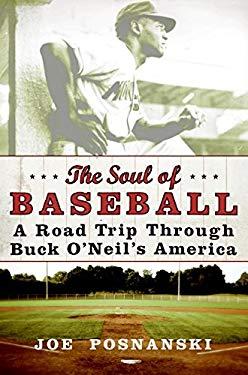 Soul of Baseball : A Road Trip Through Buck O'Neil's America