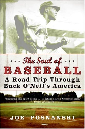 The Soul of Baseball: A Road Trip Through Buck O'Neil's America 9780060854041