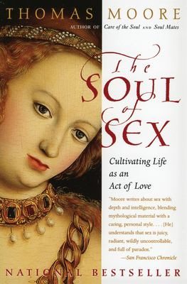 The Soul of Sex: Cultivating Life as an Act of Love