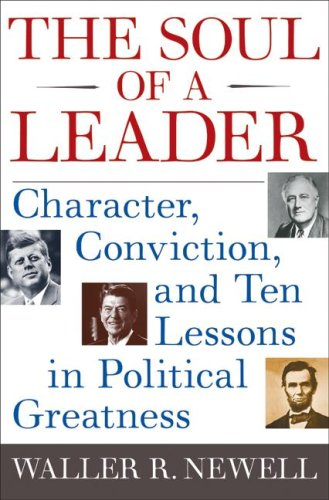 The Soul of a Leader: Character, Conviction, and Ten Lessons in Political Greatness 9780061238543