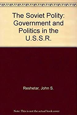 The Soviet Polity: Government and Politics in the USSR