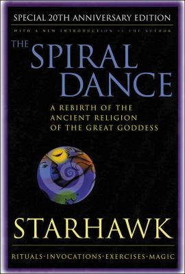 Spiral Dance, the - 20th Anniversary: A Rebirth of the Ancient Religion of the Goddess: 20th Anniversary Edition 9780062516329