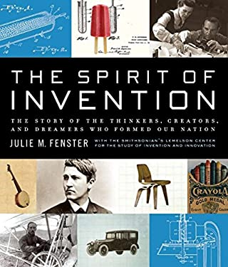 The Spirit of Invention: The Story of the Thinkers, Creators, and Dreamers Who Formed Our Nation