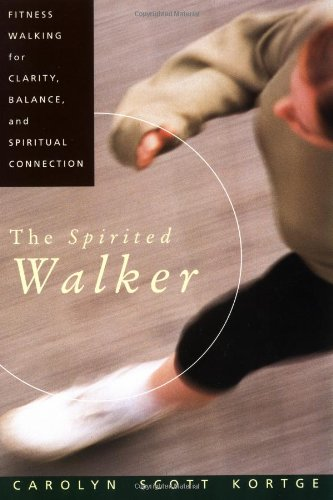 The Spirited Walker: Fitness Walking for Clarity, Balance, and Spiritual Connection 9780060647360