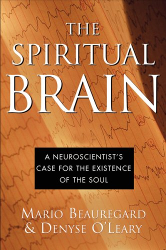 The Spiritual Brain: A Neuroscientist's Case for the Existence of the Soul 9780060858834