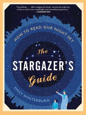 The Stargazer's Guide: How to Read Our Night Sky 9780061789694